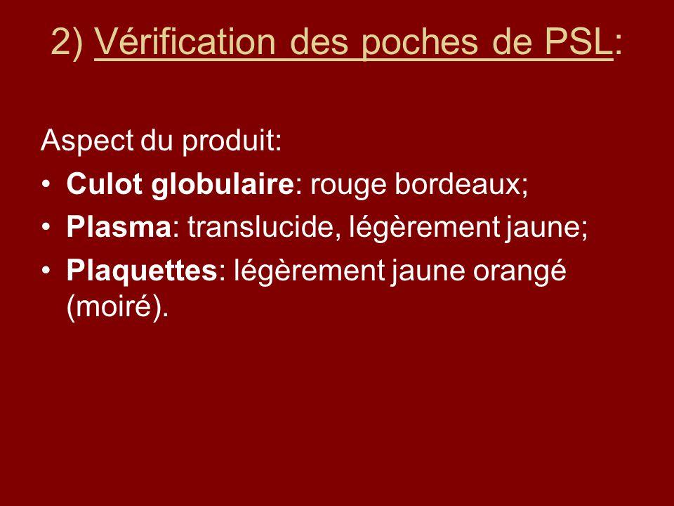 2) Vérification des poches de PSL: Aspect du produit: Culot globulaire: rouge bordeaux; Plasma: translucide, légèrement jaune; Plaquettes: légèrement jaune orangé (moiré).