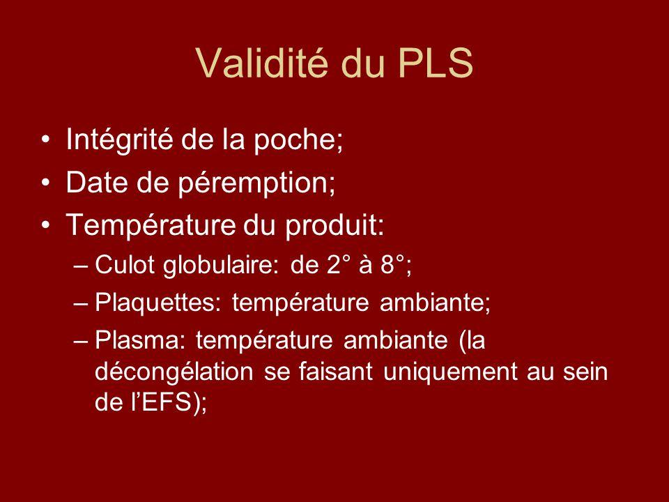 Validité du PLS Intégrité de la poche; Date de péremption; Température du produit: –Culot globulaire: de 2° à 8°; –Plaquettes: température ambiante; –Plasma: température ambiante (la décongélation se faisant uniquement au sein de lEFS);