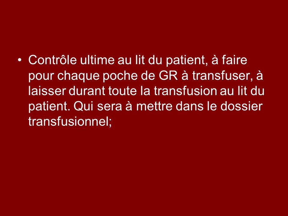 Contrôle ultime au lit du patient, à faire pour chaque poche de GR à transfuser, à laisser durant toute la transfusion au lit du patient. Qui sera à m