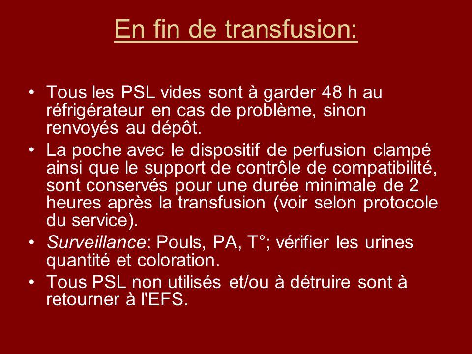En fin de transfusion: Tous les PSL vides sont à garder 48 h au réfrigérateur en cas de problème, sinon renvoyés au dépôt. La poche avec le dispositif