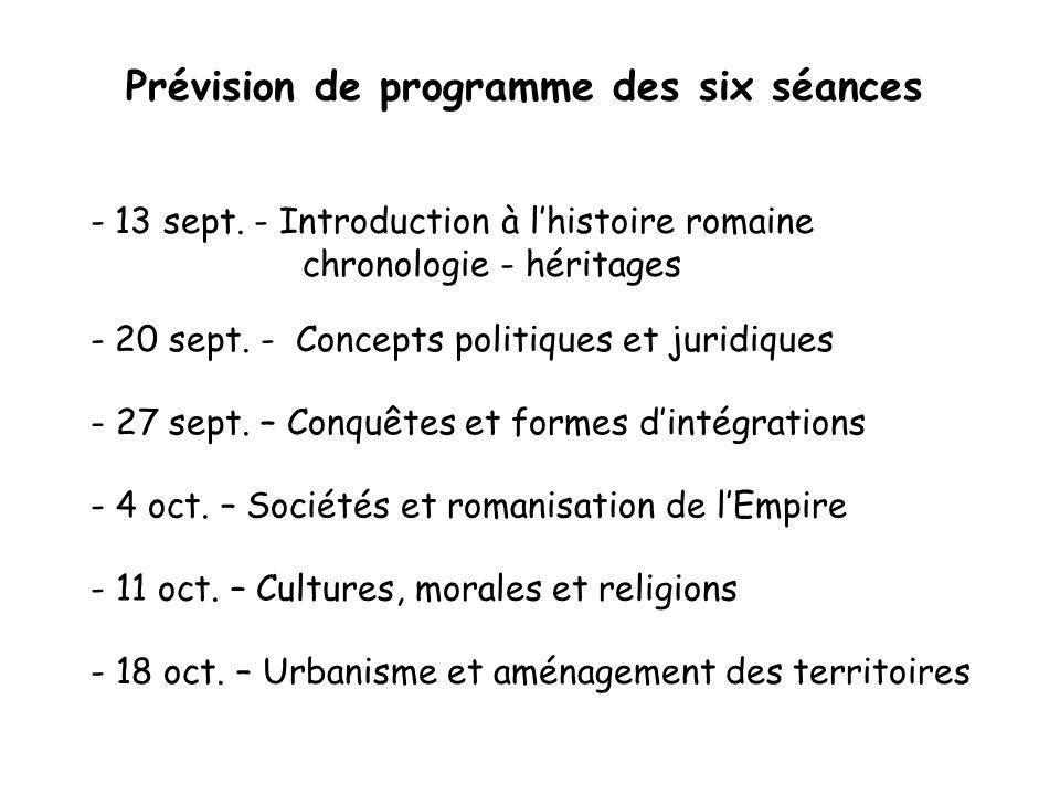 Prévision de programme des six séances - 13 sept. - Introduction à lhistoire romaine chronologie - héritages - 20 sept. - Concepts politiques et jurid