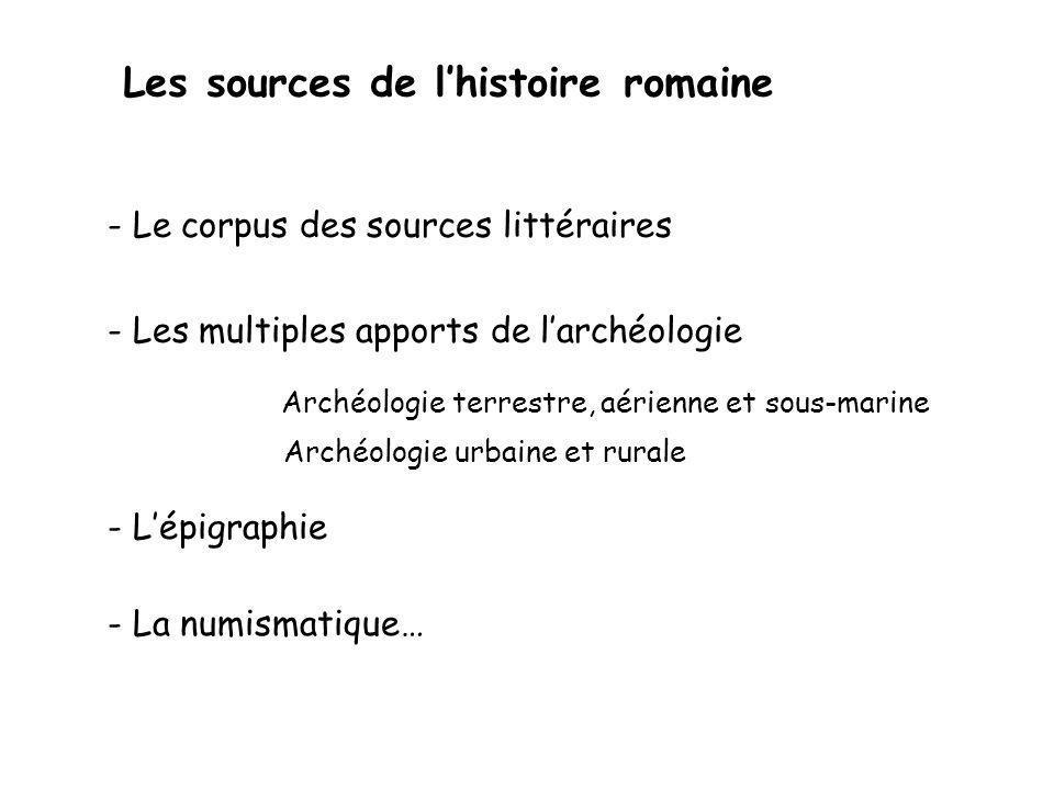Les sources de lhistoire romaine - Le corpus des sources littéraires - Les multiples apports de larchéologie - Lépigraphie - La numismatique… Archéolo