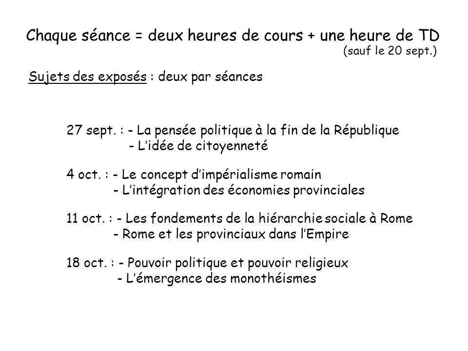 Chaque séance = deux heures de cours + une heure de TD Sujets des exposés : deux par séances 27 sept. : - La pensée politique à la fin de la Républiqu