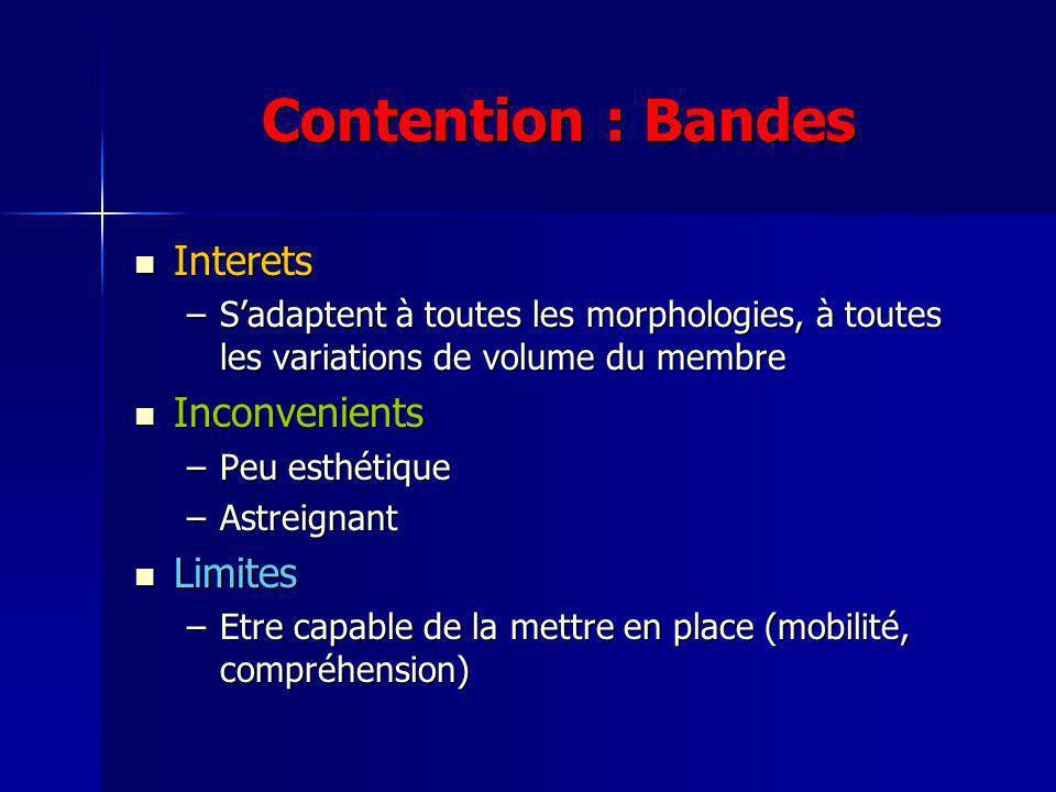 Contention : Bandes Interets Interets –Sadaptent à toutes les morphologies, à toutes les variations de volume du membre Inconvenients Inconvenients –P