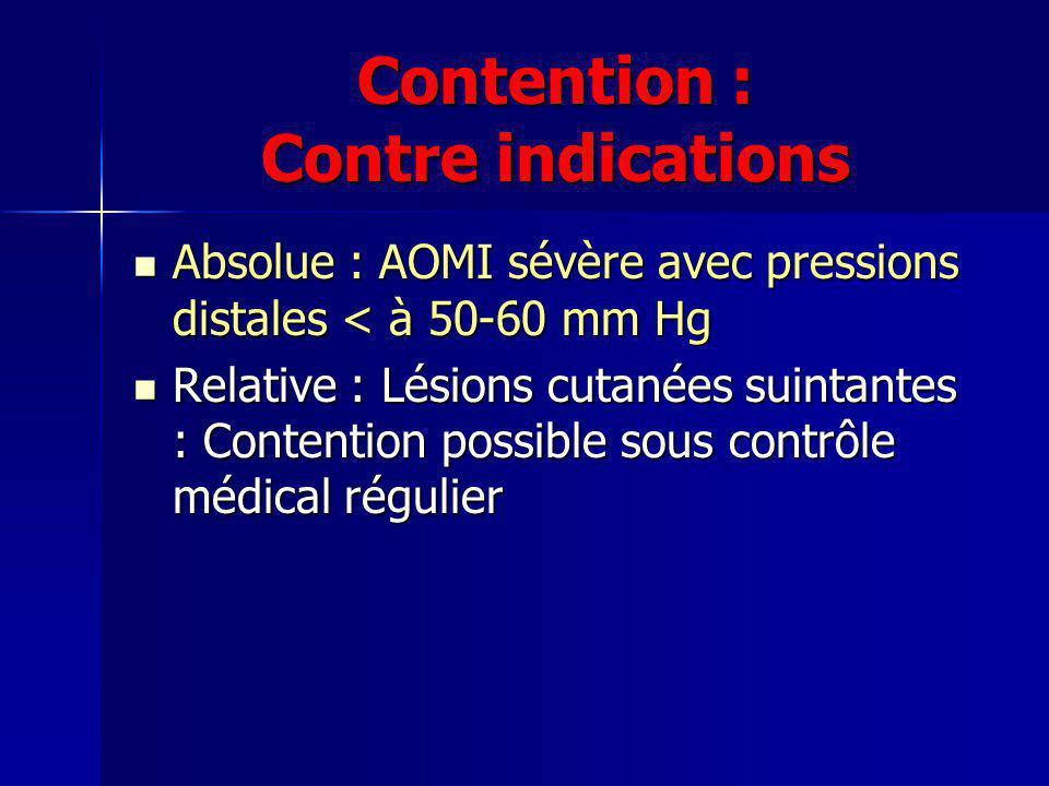 Contention : Contre indications Absolue : AOMI sévère avec pressions distales < à 50-60 mm Hg Absolue : AOMI sévère avec pressions distales < à 50-60