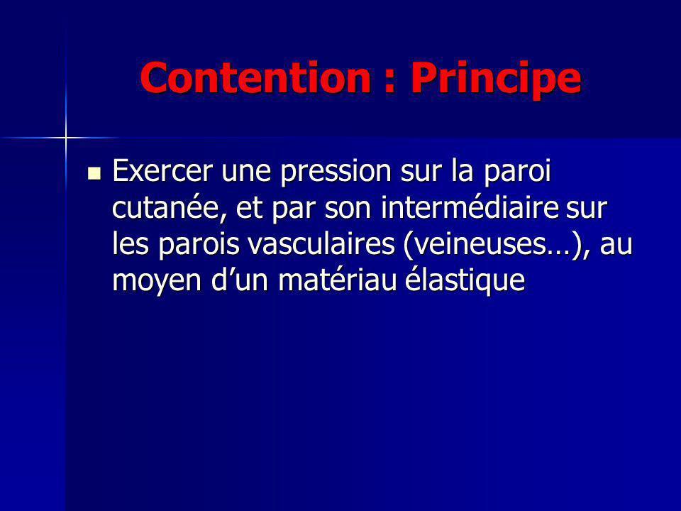 Contention : Principe Exercer une pression sur la paroi cutanée, et par son intermédiaire sur les parois vasculaires (veineuses…), au moyen dun matéri