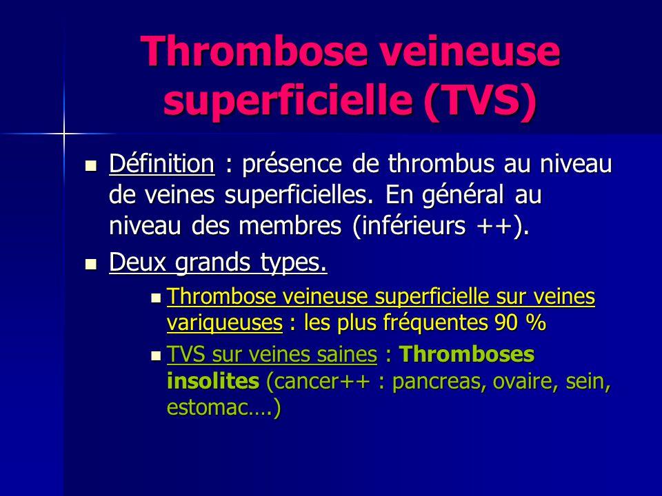 TVS : circonstances déclenchantes Stase Stase –Varices +++ stase spontanée –+ éventuel rôle alitement, transport