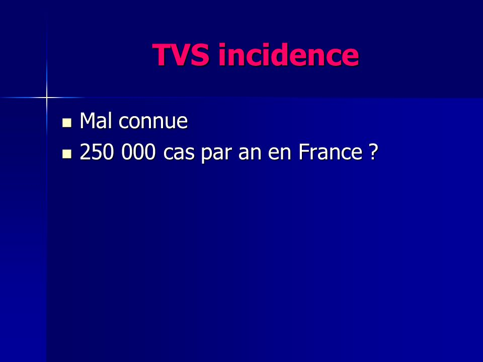 TVS incidence Mal connue Mal connue 250 000 cas par an en France ? 250 000 cas par an en France ?