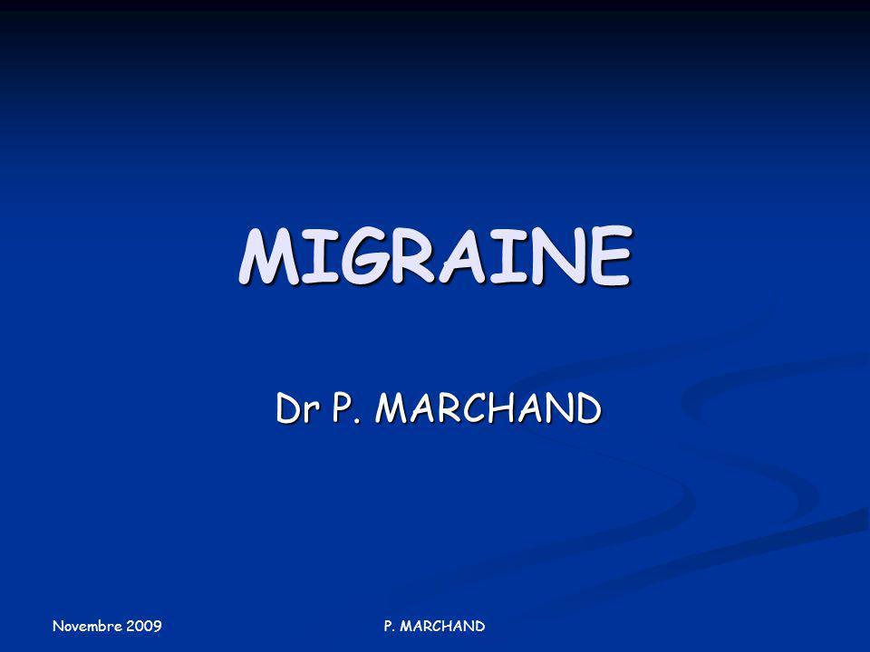 Novembre 2009 P. MARCHAND MIGRAINE Dr P. MARCHAND