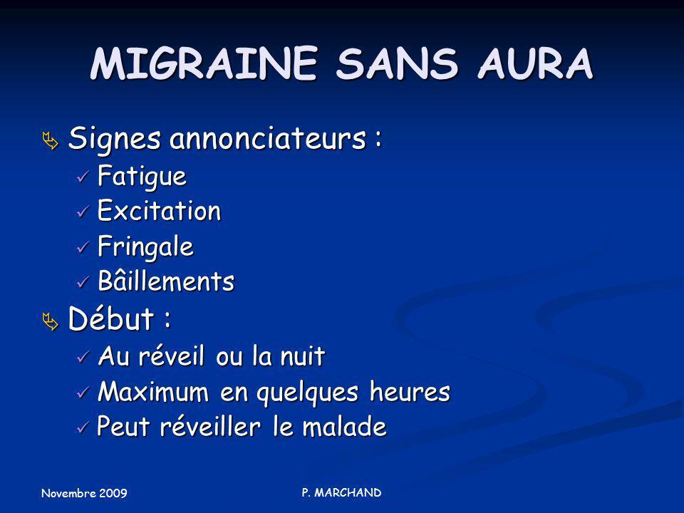 Novembre 2009 P. MARCHAND MIGRAINE SANS AURA Signes annonciateurs : Signes annonciateurs : Fatigue Fatigue Excitation Excitation Fringale Fringale Bâi