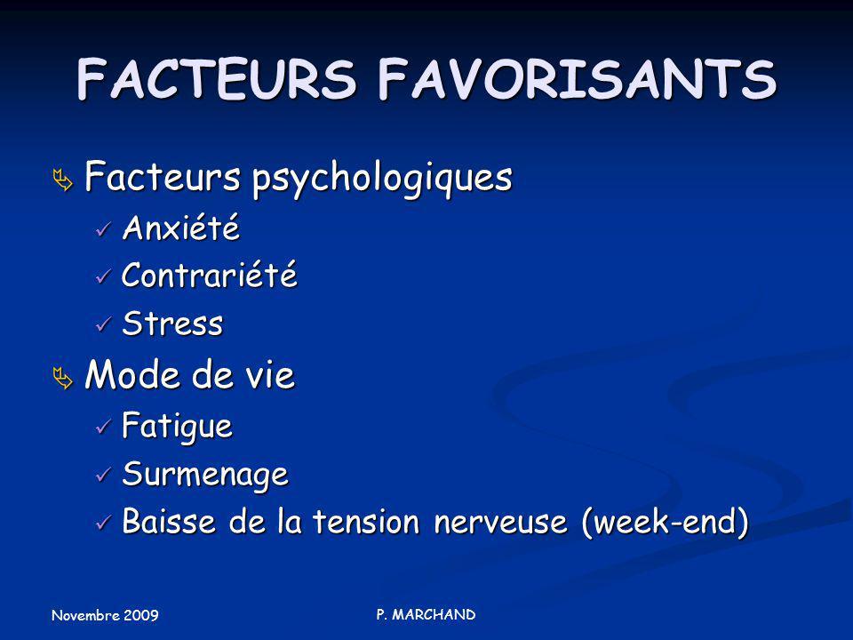 Novembre 2009 P. MARCHAND FACTEURS FAVORISANTS Facteurs psychologiques Facteurs psychologiques Anxiété Anxiété Contrariété Contrariété Stress Stress M