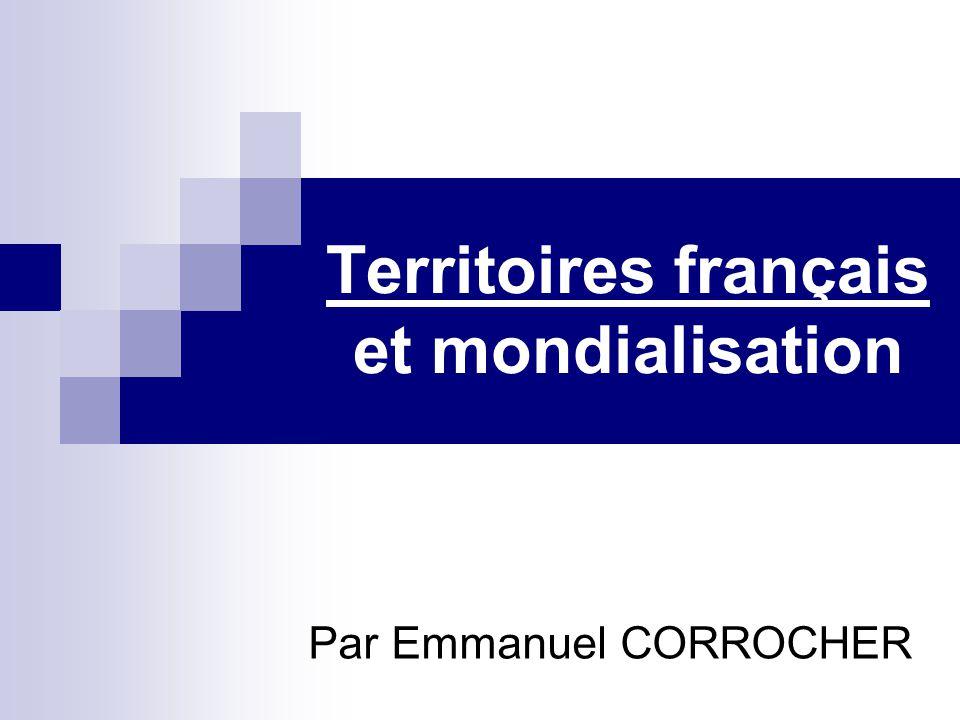 Territoires français et mondialisation Objectif : Expliquer la réorganisation du territoire.