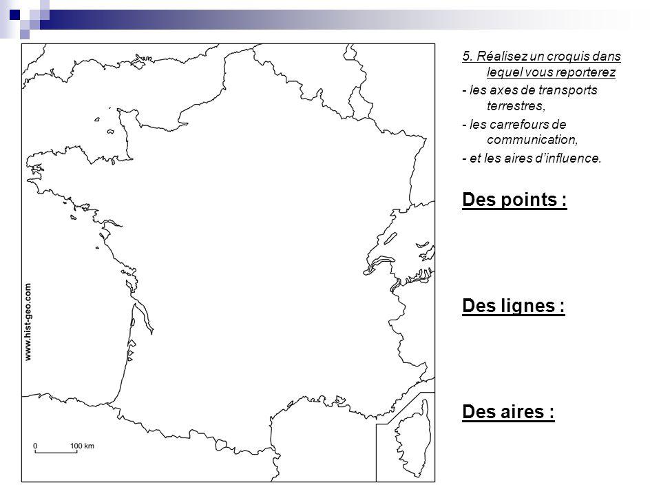 5. Réalisez un croquis dans lequel vous reporterez - les axes de transports terrestres, - les carrefours de communication, - et les aires dinfluence.