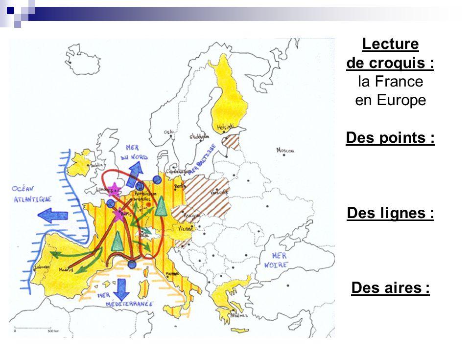 Lecture de croquis : la France en Europe Des points : Des lignes : Des aires :