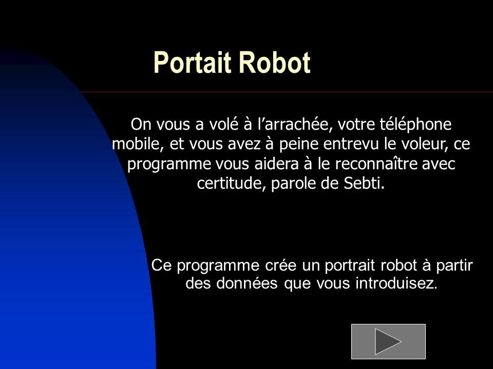Portait Robot Ce programme crée un portrait robot à partir des données que vous introduisez.