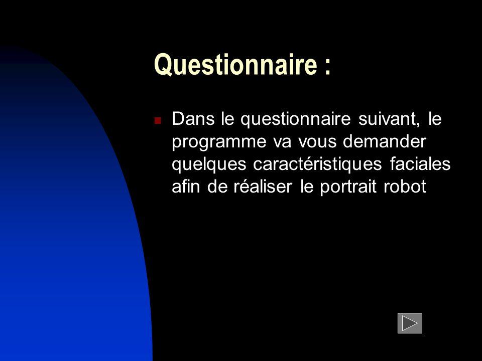 Questionnaire : Dans le questionnaire suivant, le programme va vous demander quelques caractéristiques faciales afin de réaliser le portrait robot