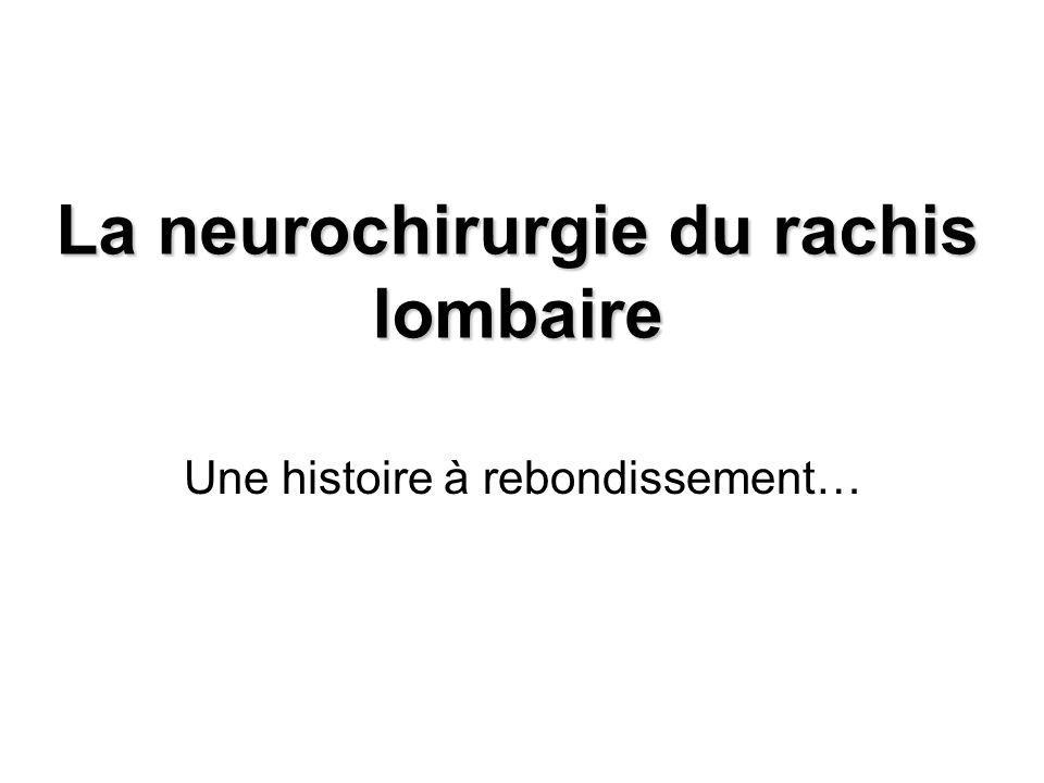 La neurochirurgie du rachis lombaire Une histoire à rebondissement…