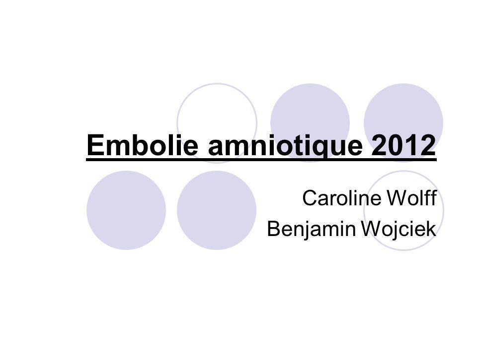 Embolie amniotique 2012 Caroline Wolff Benjamin Wojciek