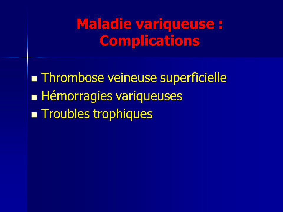 Maladie variqueuse : Complications Thrombose veineuse superficielle Thrombose veineuse superficielle Hémorragies variqueuses Hémorragies variqueuses T