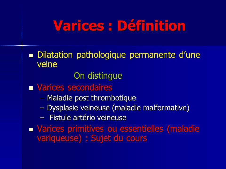 Varices : Définition Dilatation pathologique permanente dune veine Dilatation pathologique permanente dune veine On distingue Varices secondaires Vari