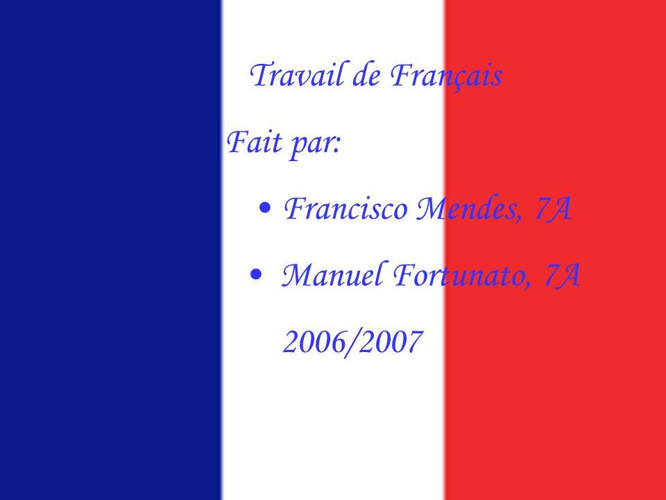 Travail de Français Fait par: Francisco Mendes, 7A Manuel Fortunato, 7A 2006/2007