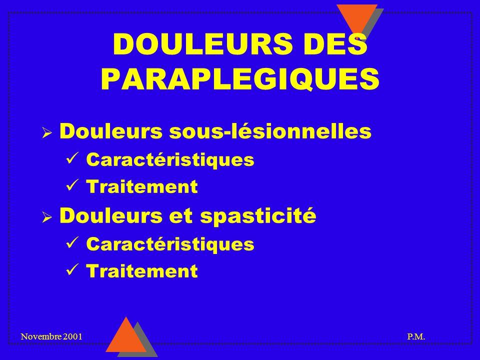 Novembre 2001 P.M. DOULEURS DES PARAPLEGIQUES Douleurs sous-lésionnelles Caractéristiques Traitement Douleurs et spasticité Caractéristiques Traitemen