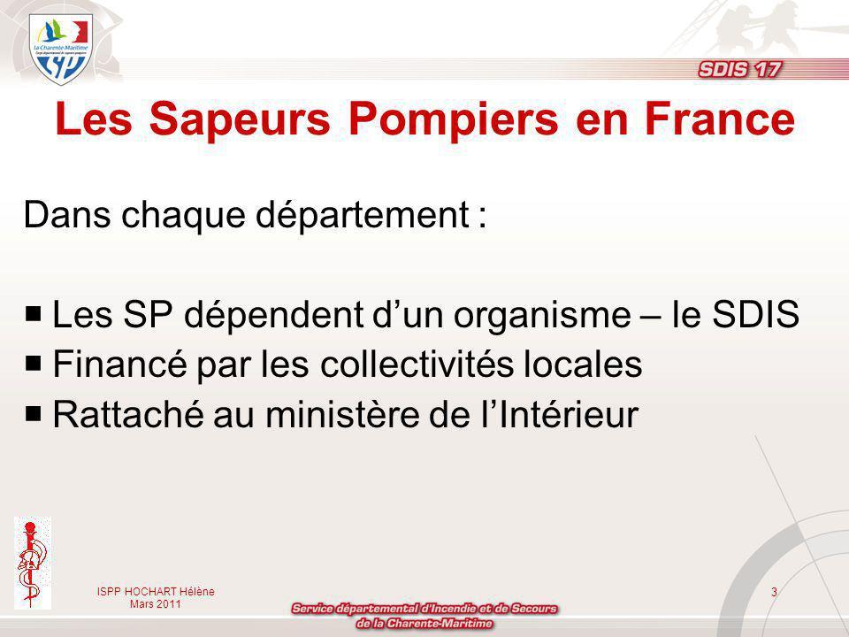 ISPP HOCHART Hélène Mars 2011 3 Dans chaque département : Les SP dépendent dun organisme – le SDIS Financé par les collectivités locales Rattaché au m