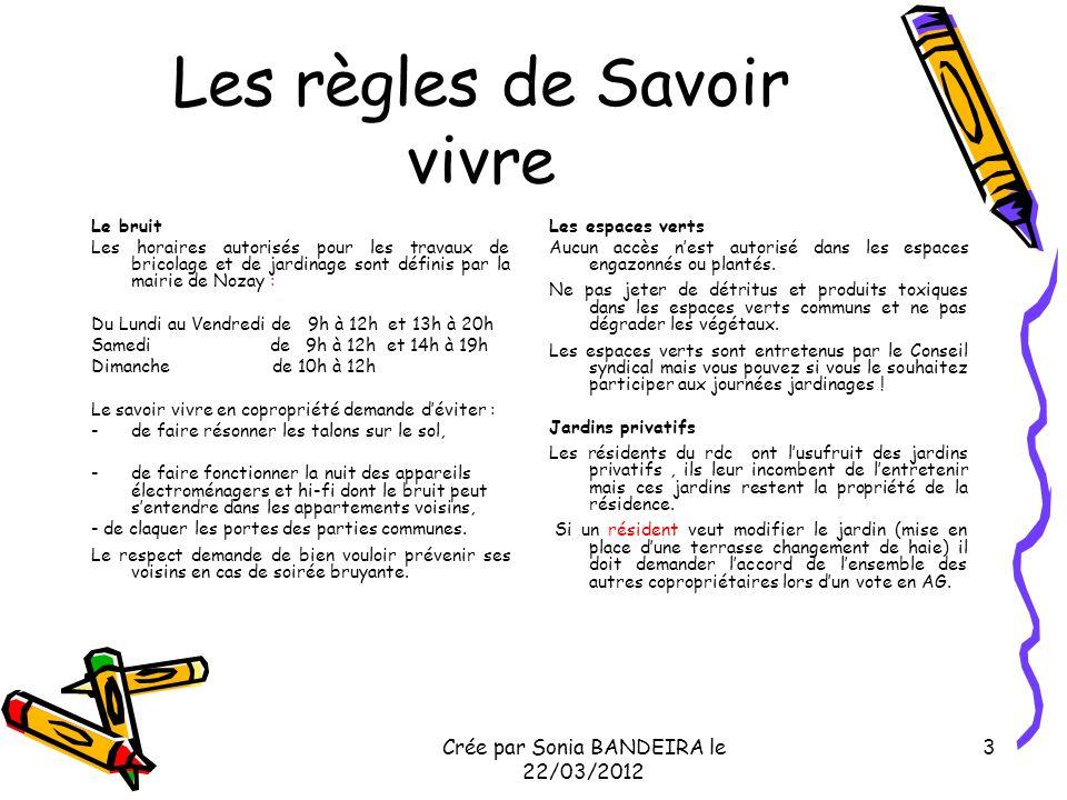Crée par Sonia BANDEIRA le 22/03/2012 3 Les règles de Savoir vivre Le bruit Les horaires autorisés pour les travaux de bricolage et de jardinage sont
