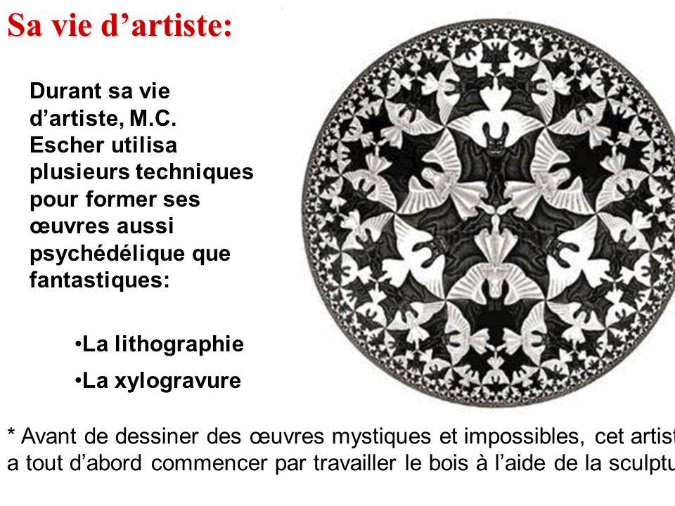 Durant sa vie dartiste, M.C. Escher utilisa plusieurs techniques pour former ses œuvres aussi psychédélique que fantastiques: La lithographie La xylog