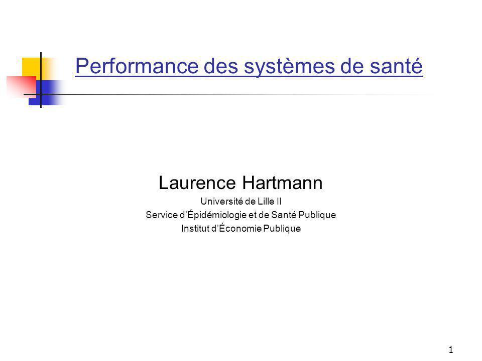 1 Performance des systèmes de santé Laurence Hartmann Université de Lille II Service dÉpidémiologie et de Santé Publique Institut dÉconomie Publique
