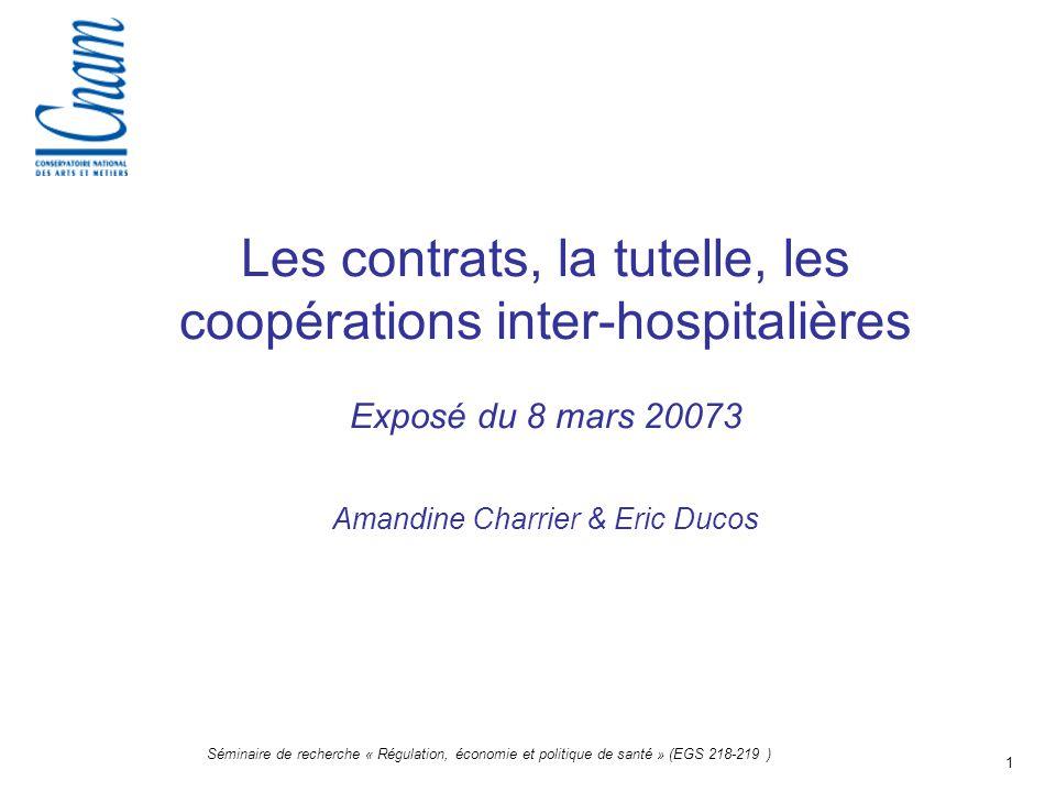 1 Séminaire de recherche « Régulation, économie et politique de santé » (EGS 218-219 ) Les contrats, la tutelle, les coopérations inter-hospitalières