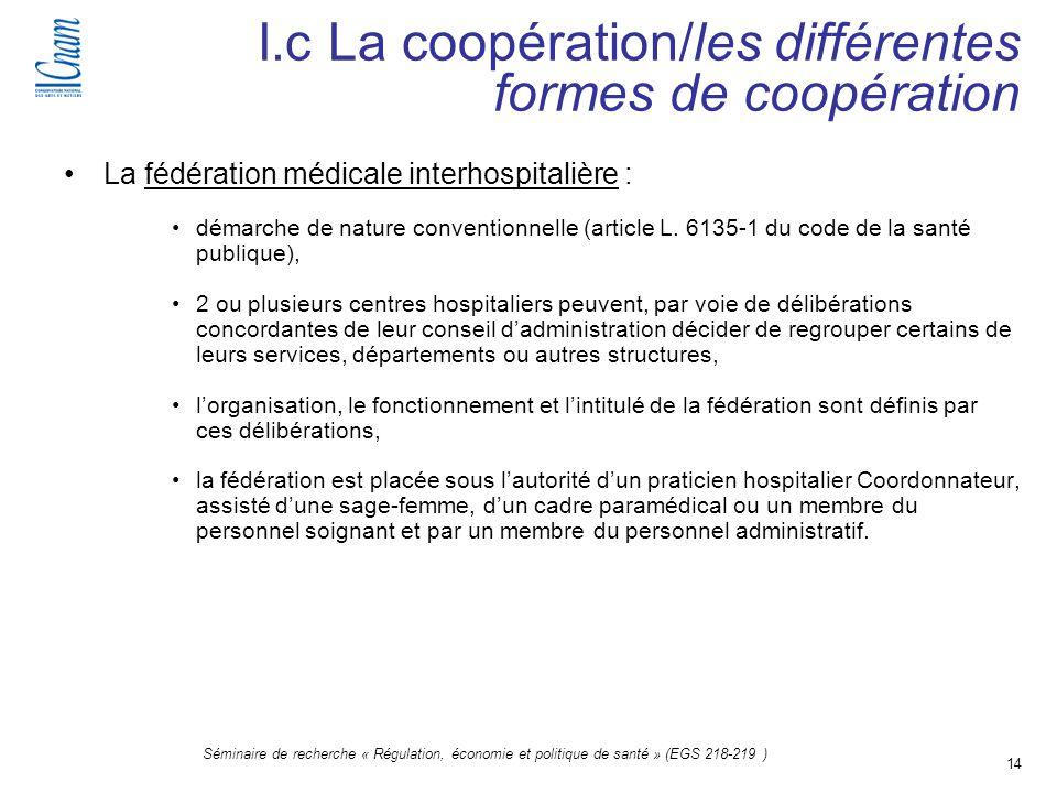 14 Séminaire de recherche « Régulation, économie et politique de santé » (EGS 218-219 ) La fédération médicale interhospitalière : démarche de nature