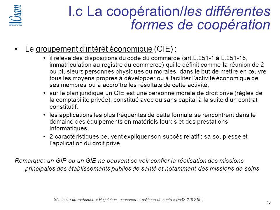 18 Séminaire de recherche « Régulation, économie et politique de santé » (EGS 218-219 ) Le groupement dintérêt économique (GIE) : il relève des dispos
