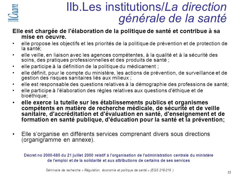 33 Séminaire de recherche « Régulation, économie et politique de santé » (EGS 218-219 ) IIb.Les institutions/La direction générale de la santé Elle es