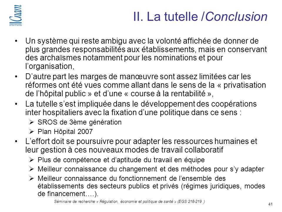 41 Séminaire de recherche « Régulation, économie et politique de santé » (EGS 218-219 ) II. La tutelle /Conclusion Un système qui reste ambigu avec la