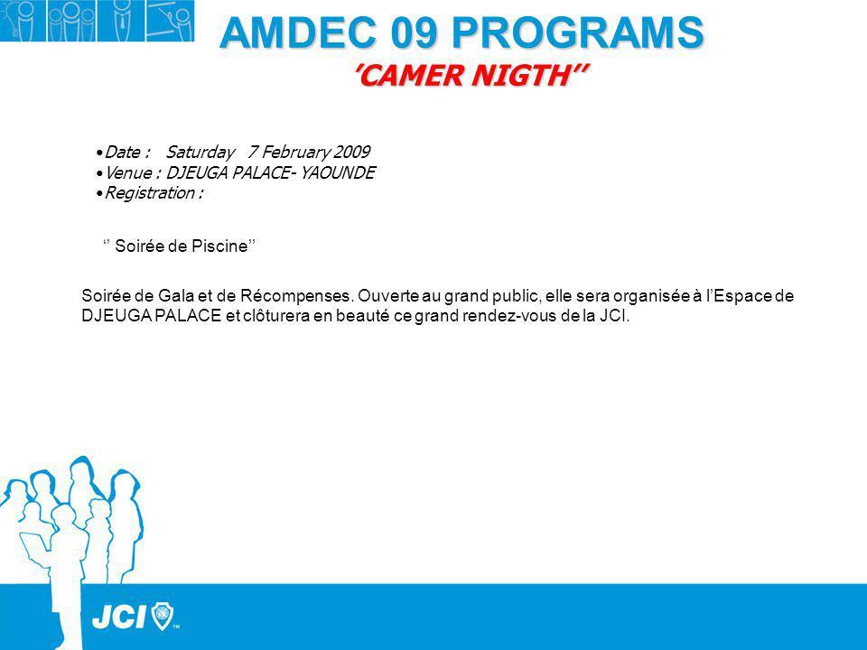 AMDEC 09 PROGRAMS CAMER NIGTH Soirée de Gala et de Récompenses. Ouverte au grand public, elle sera organisée à lEspace de DJEUGA PALACE et clôturera e