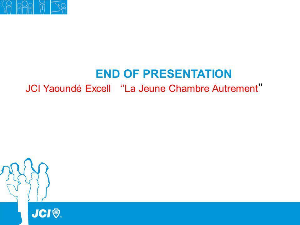 END OF PRESENTATION JCI Yaoundé Excell La Jeune Chambre Autrement