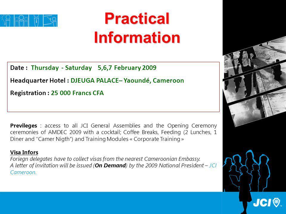 Practical Information Date : Thursday - Saturday 5,6,7 February 2009 Headquarter Hotel : DJEUGA PALACE– Yaoundé, Cameroon Registration : 25 000 Francs