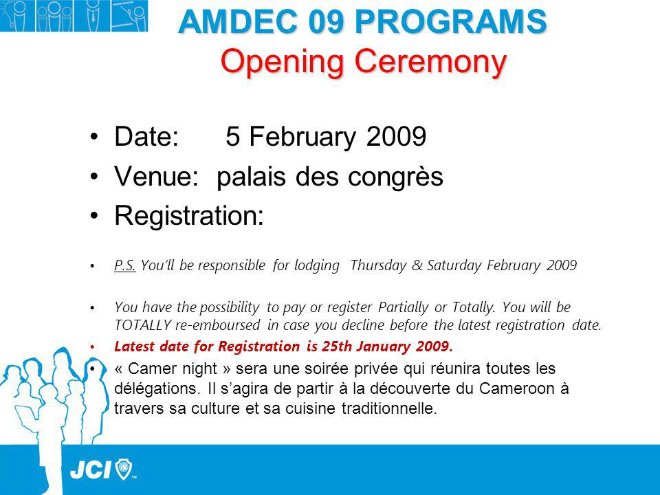 AMDEC 09 PROGRAMS Opening Ceremony Date: 5 February 2009 Venue: palais des congrès Registration: P.S. Youll be responsible for lodging Thursday & Satu