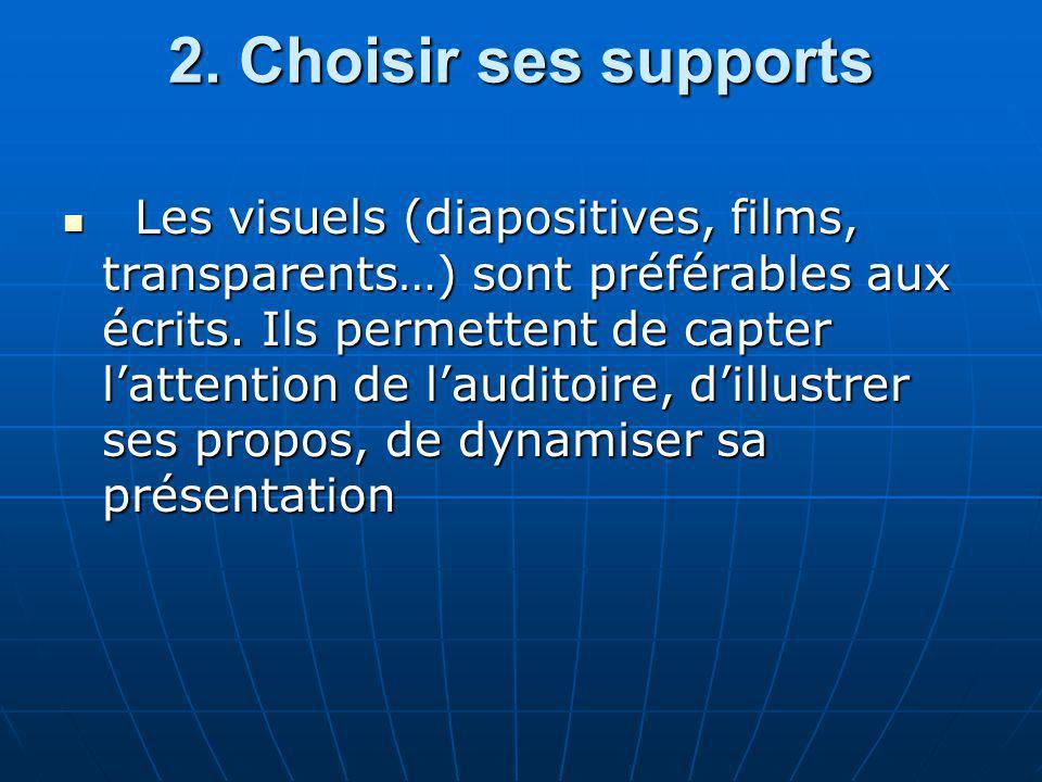 2. Choisir ses supports Les visuels (diapositives, films, transparents…) sont préférables aux écrits. Ils permettent de capter lattention de lauditoir