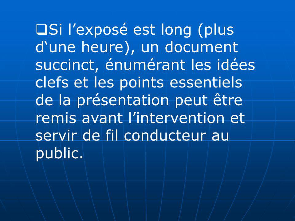 Si lexposé est long (plus dune heure), un document succinct, énumérant les idées clefs et les points essentiels de la présentation peut être remis ava