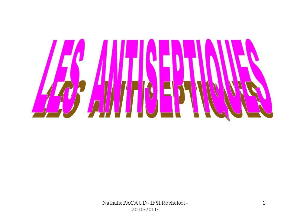 Nathalie PACAUD - IFSI Rochefort - 2010-2011- 22 HALOGÉNÉS DÉRIVÉS CHLORÉS UTILISATIONPRÉCAUTIONS DEMPLOIINCOMPATIBILITÉS DÉLAI DUTILISATION Dakin® Antisepsie : - de la peau - des muqueuses - des plaies Ne pas utiliser sur une plaie souillée de sang et de pus Diminution de lefficacité Matières organiques Conservation à labri de : - Lumière - Chaleur - Air Péremption après ouverture: - 15 jours