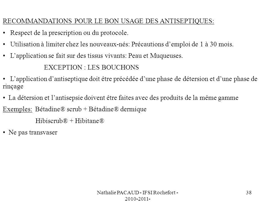 Nathalie PACAUD - IFSI Rochefort - 2010-2011- 38 RECOMMANDATIONS POUR LE BON USAGE DES ANTISEPTIQUES: Respect de la prescription ou du protocole.