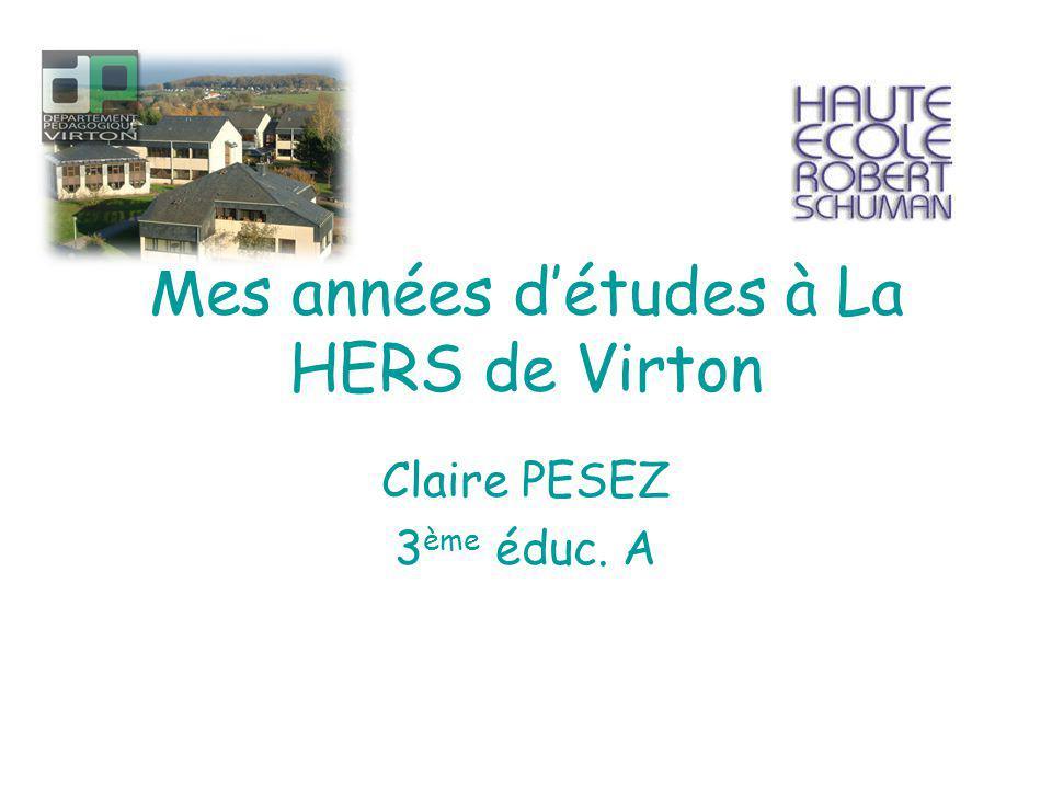 Mes années détudes à La HERS de Virton Claire PESEZ 3 ème éduc. A