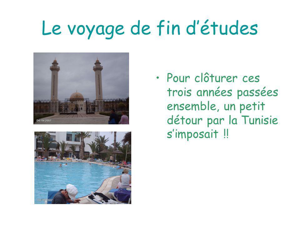 Le voyage de fin détudes Pour clôturer ces trois années passées ensemble, un petit détour par la Tunisie simposait !!