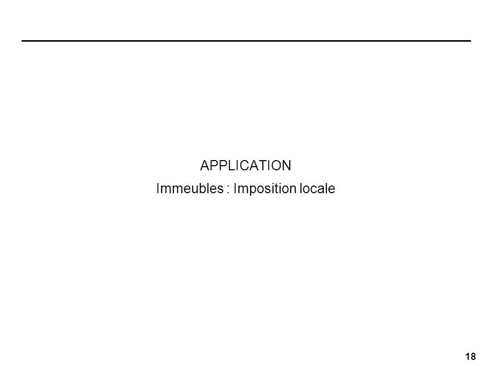 18 APPLICATION Immeubles : Imposition locale