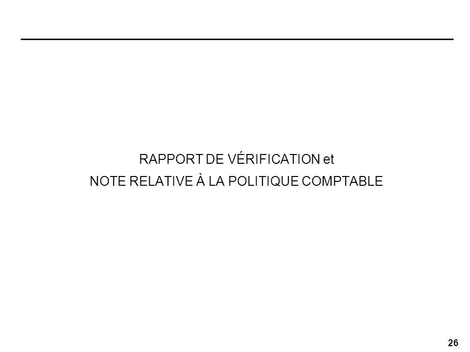 26 RAPPORT DE VÉRIFICATION et NOTE RELATIVE À LA POLITIQUE COMPTABLE