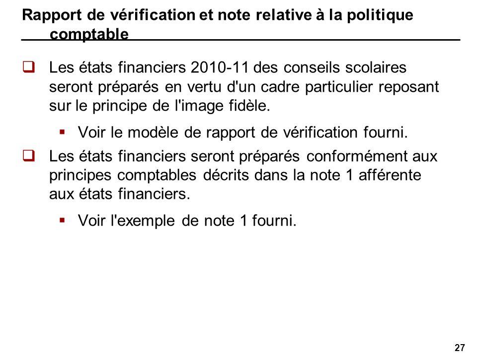 27 Rapport de vérification et note relative à la politique comptable Les états financiers 2010-11 des conseils scolaires seront préparés en vertu d un cadre particulier reposant sur le principe de l image fidèle.