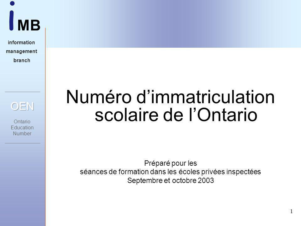 i MB information management branch 1 Numéro dimmatriculation scolaire de lOntario Préparé pour les séances de formation dans les écoles privées inspectées Septembre et octobre 2003