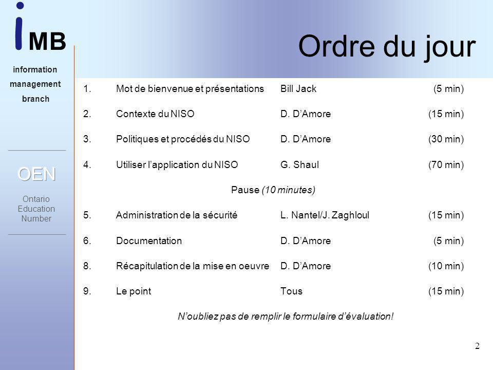 i MB information management branch 2 Ordre du jour 1.Mot de bienvenue et présentationsBill Jack (5 min) 2.Contexte du NISOD.